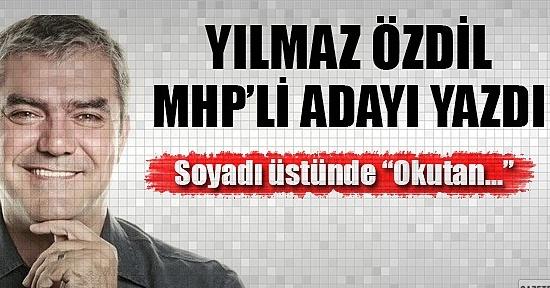 Yılmaz Özdil MHP'li Okutan'ı Yazdı!