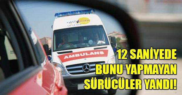 Eğer Ambulansa 12 Saniye İçinde Yol Vermezseniz...