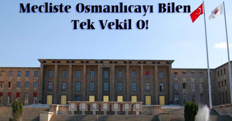 Osmanlıca Bilen Tek Vekil Bakın Kimmiş?