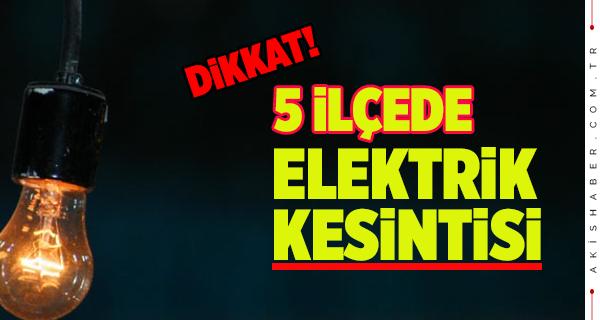 5 İlçede Elektrikler Kesilecek