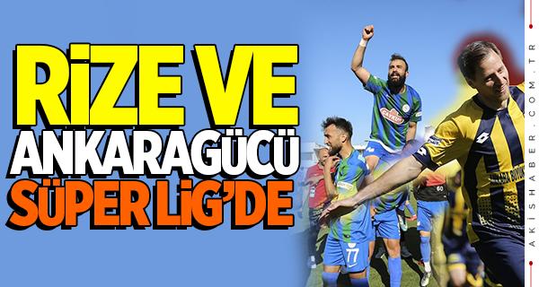 Rizespor ve Ankaragücü Süper Lig'de!
