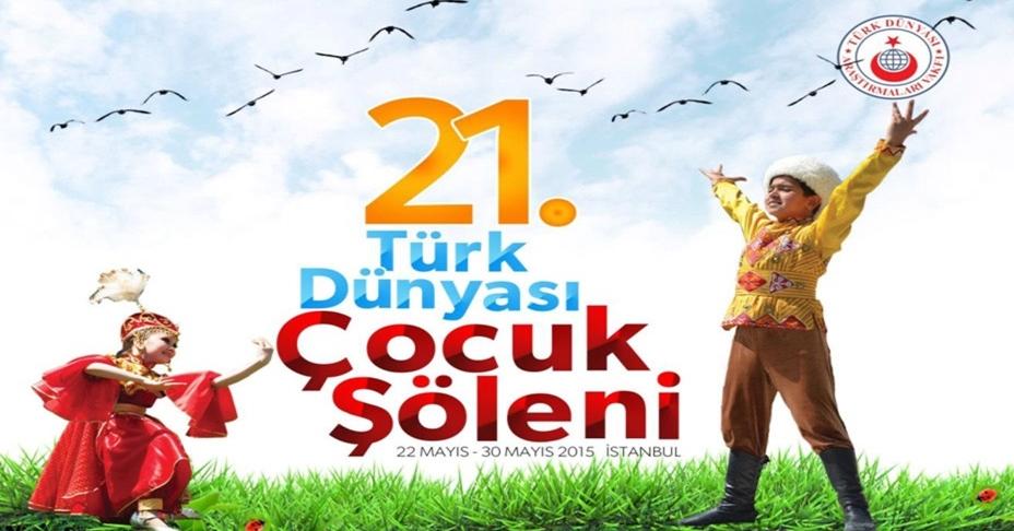 21.Türk Dünyası Çocuk Şöleni Başlıyor