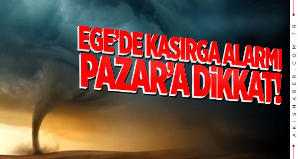 Ege'de Pazar günü kasırga alarmı!