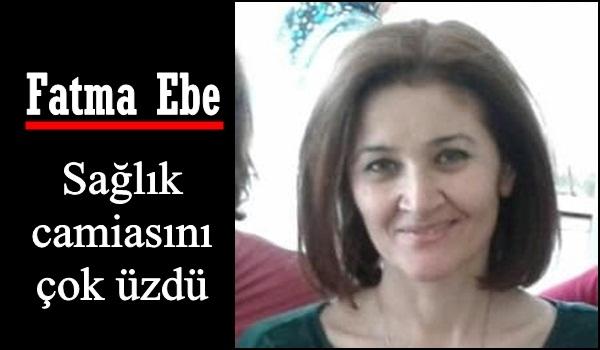 Fatma Ebe Sağlık camiasını yasa boğdu