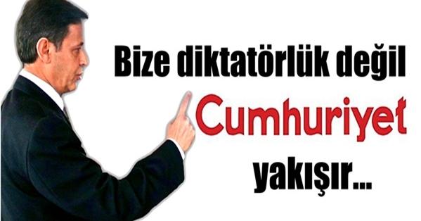 Yurtseven; ''Bize Diktatörlük Değil Cumhuriyet Yakışır''