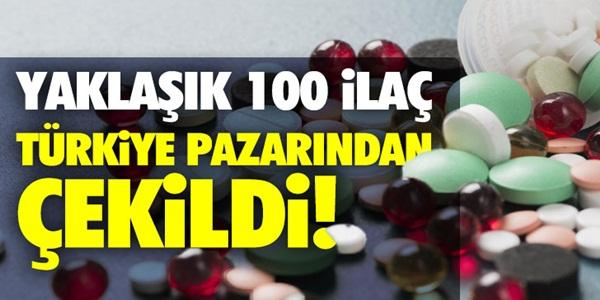 Yaklaşık 100 ilaç Türkiye pazarından çekildi!