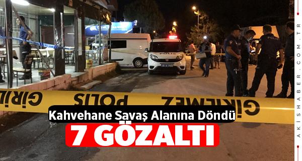 Denizli'de Kahvehane Savaş Alanına Döndü: 7 Gözaltı