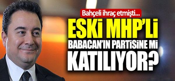 Eski MHP'li vekil Babacan'ın Partisine mi ?