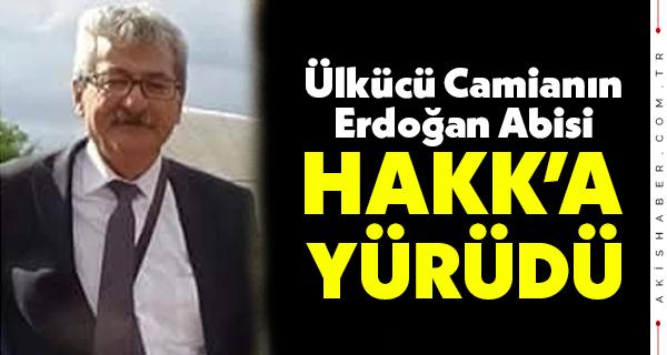 Ülkücü Camianın Erdoğan Abisi Hakk'a Yürüdü