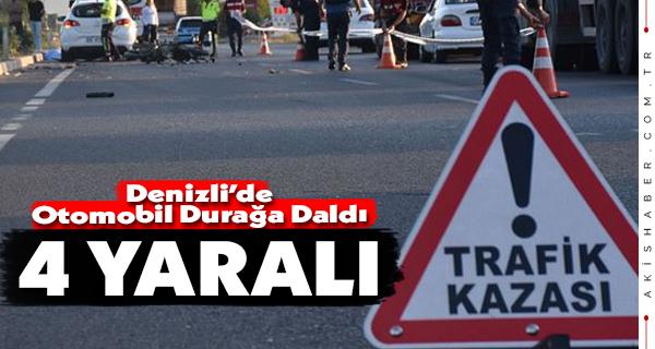 Denizli'de Otomobil Durağa Daldı: 4 Yaralı