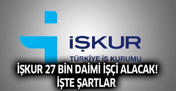 İŞKUR 27 bin 633 daimi işçi alımı başvuru şartları