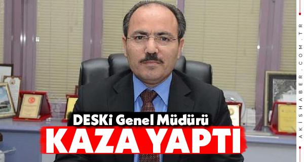 DESKİ Genel Müdürü Trafik Kazası Yaptı