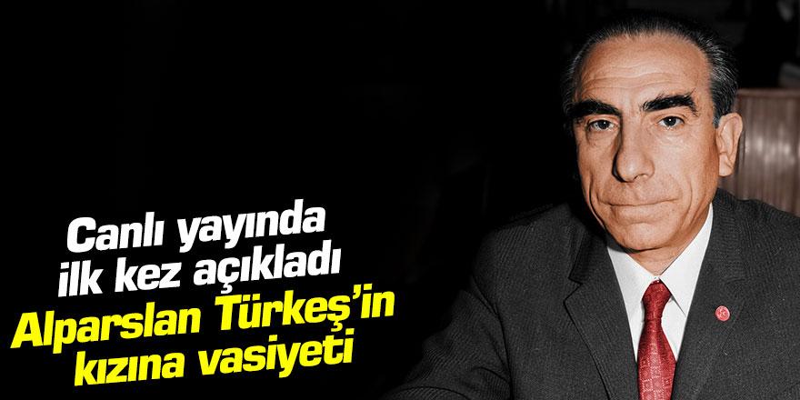 İlk kez anlattı: Alparslan Türkeş'in kızına vasiyeti