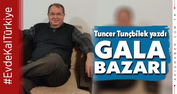 Tuncer Tunçbilek Yazdı: Gala Bazarı