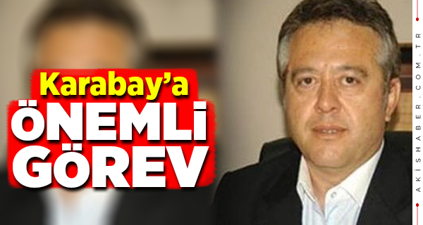 Mehmet Karabay'a Ak Parti'de Önemli Görev