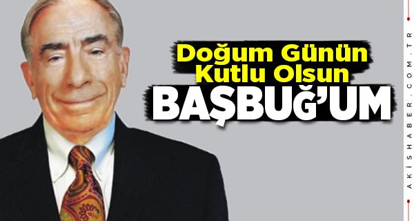 Türk Dünyasının Son Başbuğ'u Alparslan Türkeş'in Doğum Günü