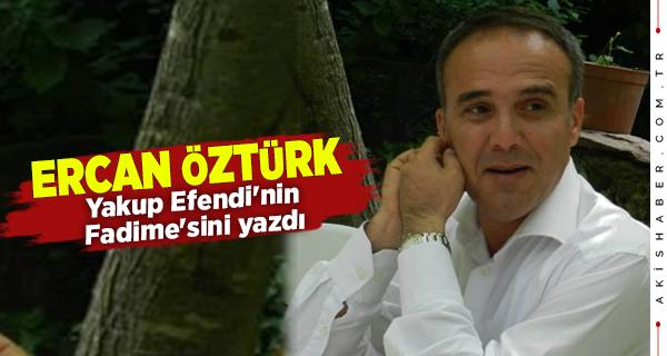 Ercan Öztürk Yazdı: Yakup Efendi'nin Fadimesi