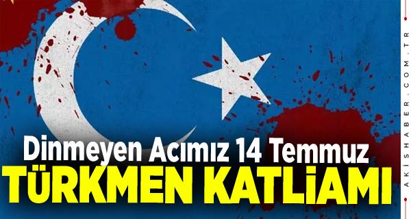 14 Temmuz Türkmen katliamı neden oldu? Kaç kişi yaşamını yitirdi?
